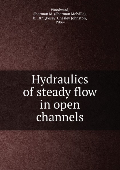 Sherman Melville Woodward Hydraulics of steady flow in open channels h j owen hydraulics of river flow under arch bridges