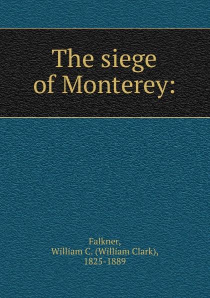 William Clark Falkner The siege of Monterey: цена и фото