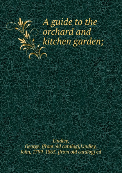 George Lindley A guide to the orchard and kitchen garden;