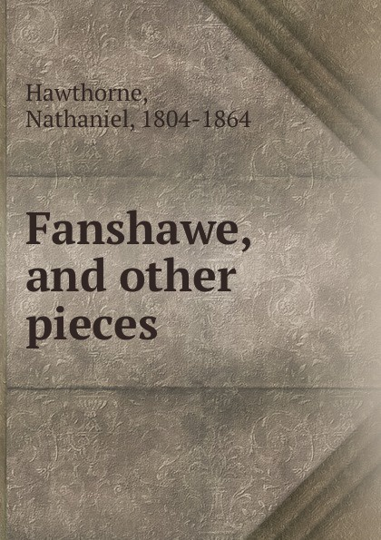 Nathaniel Hawthorne Fanshawe, and other pieces hawthorne nathaniel fanshawe