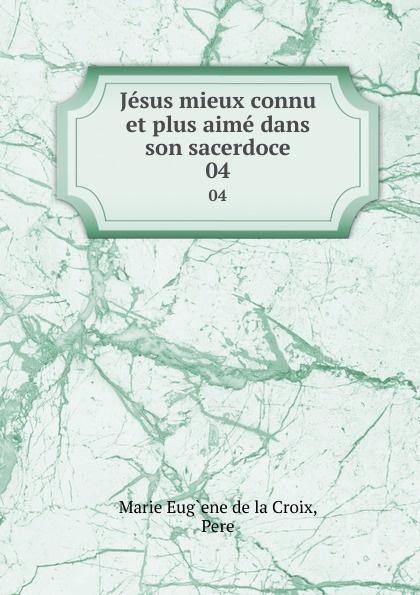 Marie Eug`ene de la Croix Jesus mieux connu et plus aime dans son sacerdoce. 04 ene ene 11464