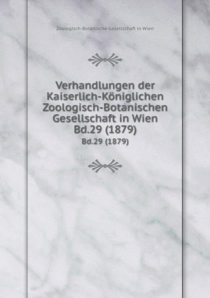 Фото - Zoologisch-Botanische Gesellschaft in Wien Verhandlungen der Kaiserlich-Koniglichen Zoologisch-Botanischen Gesellschaft in Wien. Bd.29 (1879) zoologisch botanische gesellschaft in wien verhandlungen der kaiserlich koniglichen zoologisch botanischen gesellschaft in wien bd 30 1880