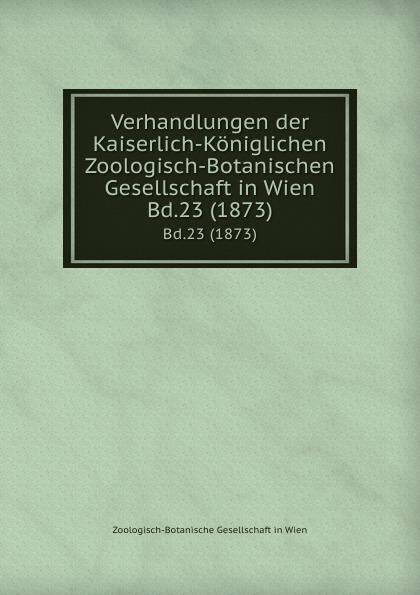 Фото - Zoologisch-Botanische Gesellschaft in Wien Verhandlungen der Kaiserlich-Koniglichen Zoologisch-Botanischen Gesellschaft in Wien. Bd.23 (1873) zoologisch botanische gesellschaft in wien verhandlungen der kaiserlich koniglichen zoologisch botanischen gesellschaft in wien bd 30 1880