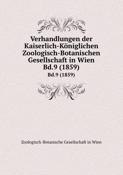 Фото - Zoologisch-Botanische Gesellschaft in Wien Verhandlungen der Kaiserlich-Koniglichen Zoologisch-Botanischen Gesellschaft in Wien. Bd.9 (1859) zoologisch botanische gesellschaft in wien verhandlungen der kaiserlich koniglichen zoologisch botanischen gesellschaft in wien bd 30 1880