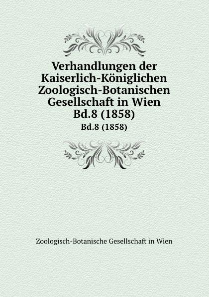 Фото - Zoologisch-Botanische Gesellschaft in Wien Verhandlungen der Kaiserlich-Koniglichen Zoologisch-Botanischen Gesellschaft in Wien. Bd.8 (1858) zoologisch botanische gesellschaft in wien verhandlungen der kaiserlich koniglichen zoologisch botanischen gesellschaft in wien bd 30 1880