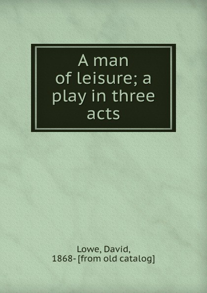 David Lowe A man of leisure; a play in three acts charles dyer rattle of a simple man a play in three acts