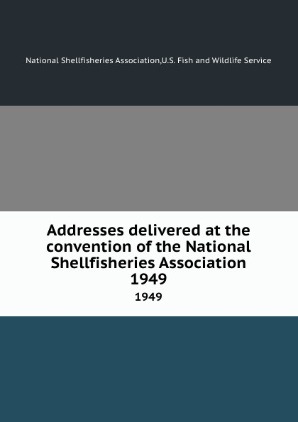 Addresses delivered at the convention of the National Shellfisheries Association. 1949