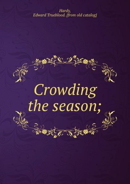 Edward Trueblood Hardy Crowding the season;