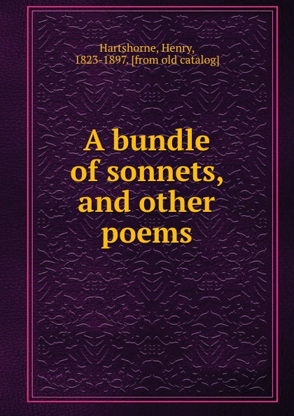 Henry Hartshorne A bundle of sonnets, and other poems