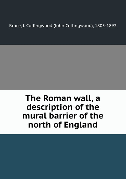 Фото - John Collingwood Bruce The Roman wall, a description of the mural barrier of the north of England custom 3d photo wallpaper high end wall mural нетканый мультфильм подводный кит для детей постельное белье room sofa wall mural обои