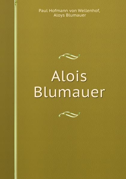Paul Hofmann von Wellenhof Alois Blumauer alois blumauer gedichte