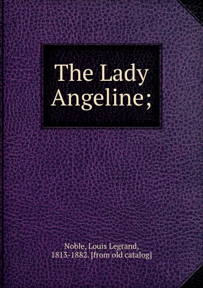 Louis Legrand Noble The Lady Angeline; louis legrand noble the lady angeline