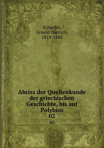 Arnold Dietrich Schaefer Abrisz der Quellenkunde der griechischen Geschichte, bis auf Polybios. 02 arnold dietrich schaefer abriss der quellenkunde der griechischen geschichte
