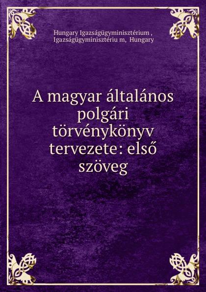 Hungary Igazságügyminisztérium A magyar altalanos polgari torvenykonyv tervezete: elso szoveg цены