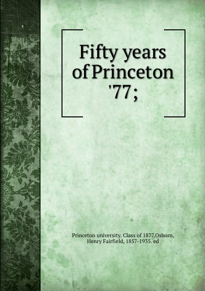 Princeton university. Class of Fifty years of Princeton .77;