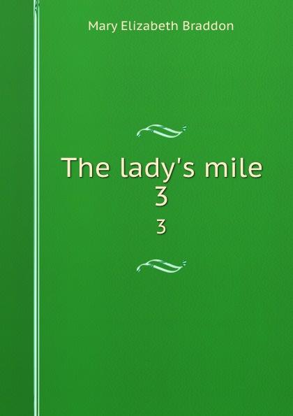 M. E. Braddon The lady.s mile. 3