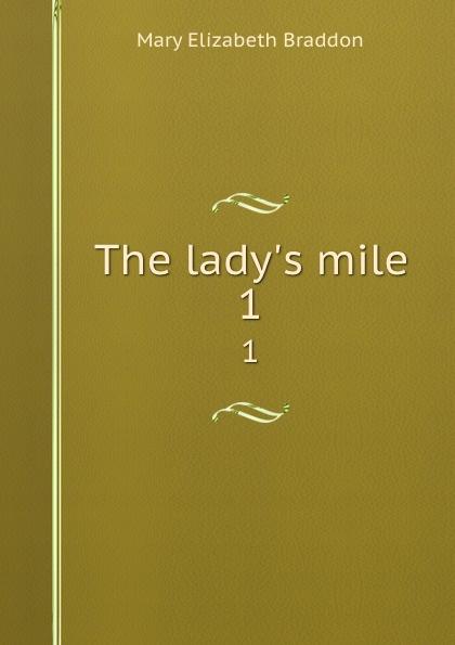 M. E. Braddon The lady.s mile. 1