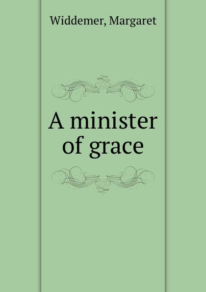 Margaret Widdemer A minister of grace