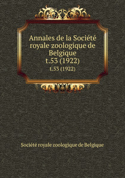 Annales de la Societe royale zoologique de Belgique. t.53 (1922) société zoologique et malacologique annales de la societe royale zoologique et malacologique de belgique vol 43 annee 1908 classic reprint