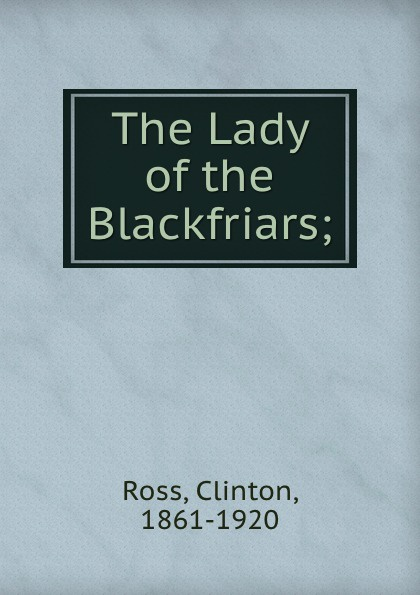 Clinton Ross The Lady of the Blackfriars;