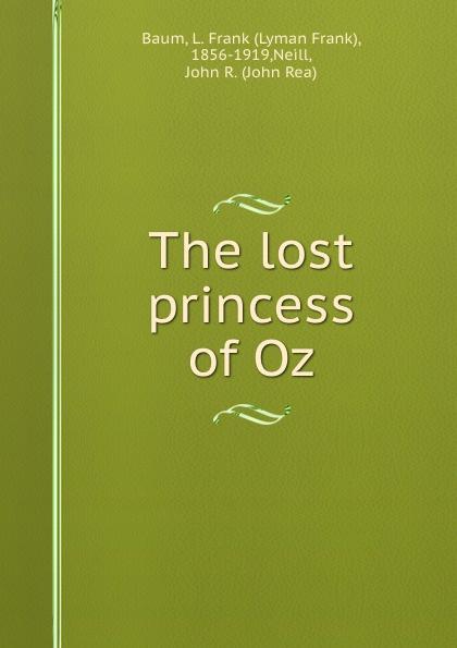 Фото - Lyman Frank Baum The lost princess of Oz баум л чудеса страны оз the magic of oz mp3