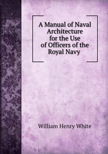 William Henry White A Manual of Naval Architecture for the Use of Officers of the Royal Navy . guerrero pardo andrés introduccion al derecho corporativo o de la empresa