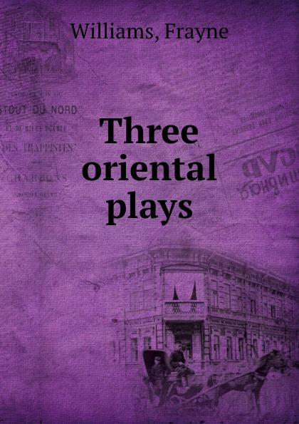 Frayne Williams Three oriental plays