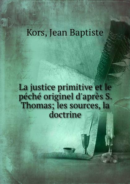 Фото - Jean Baptiste Kors La justice primitive et le peche originel d.apres S. Thomas; les sources, la doctrine jean paul gaultier le male