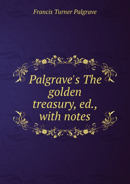Palgrave.s The golden treasury, ed., with notes