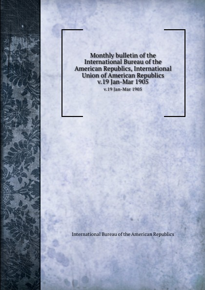 Monthly bulletin of the International Bureau of the American Republics, International Union of American Republics. v.19 Jan-Mar 1905 стабилизатор напряжения daewoo dw tm5kva