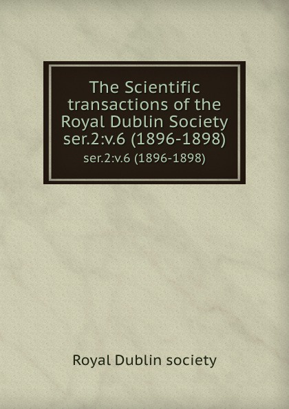 The Scientific transactions of the Royal Dublin Society. ser.2:v.6 (1896-1898)