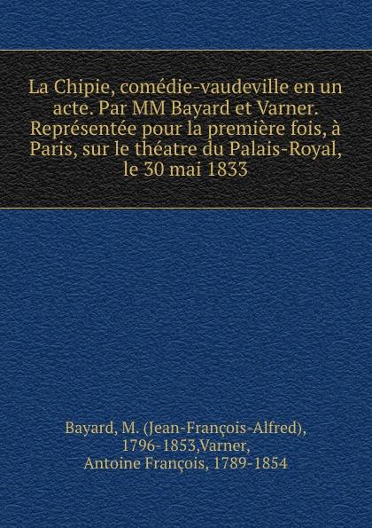 Фото - Jean-François-Alfred Bayard La Chipie, comedie-vaudeville en un acte. Par MM Bayard et Varner. Representee pour la premiere fois, a Paris, sur le theatre du Palais-Royal, le 30 mai 1833 jean paul gaultier le male