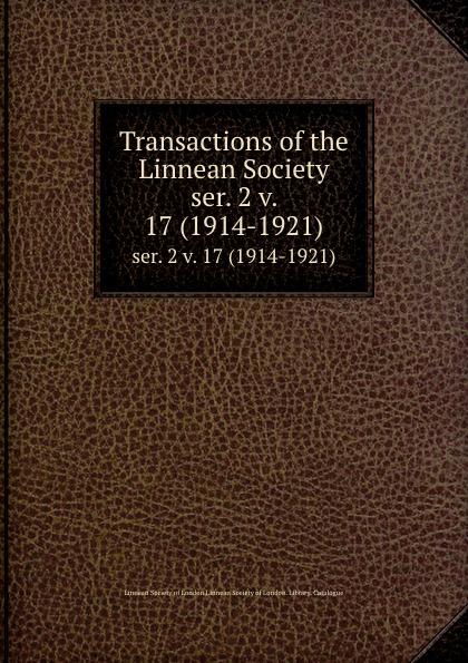 Transactions of the Linnean Society. ser. 2 v. 17 (1914-1921)
