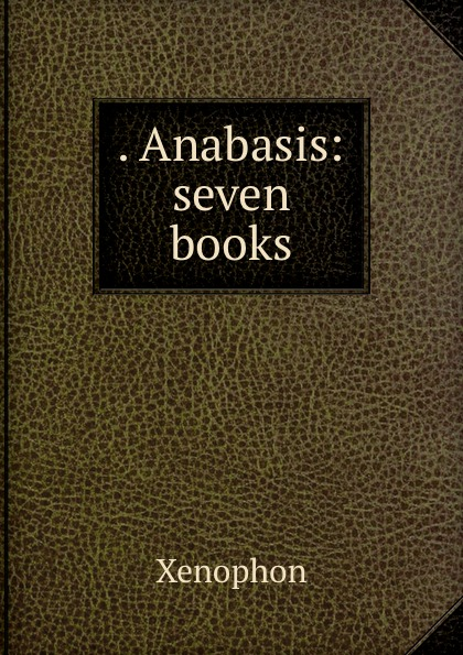 . Anabasis: seven books
