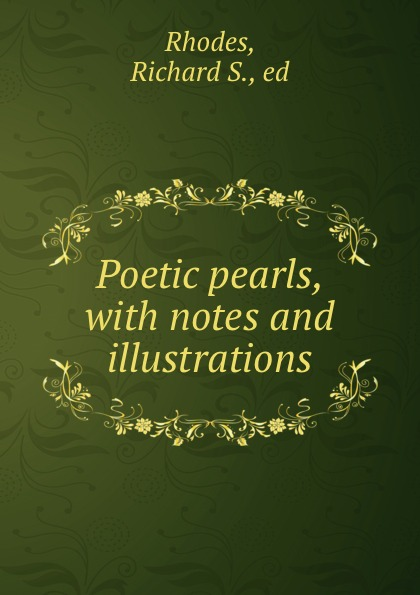 Richard S. Rhodes Poetic pearls, with notes and illustrations