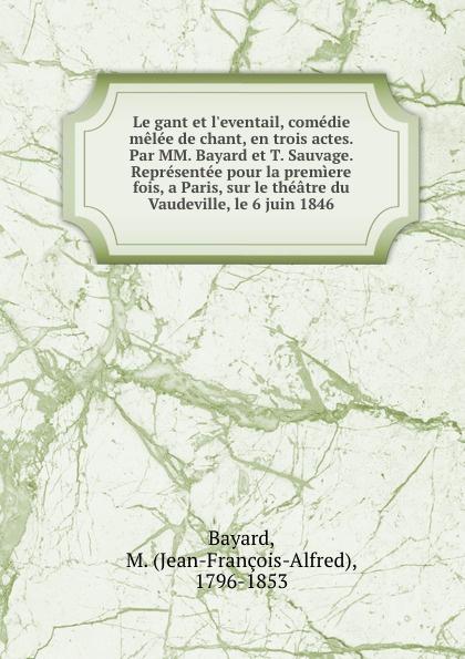 Фото - Jean-François-Alfred Bayard Le gant et l.eventail, comedie melee de chant, en trois actes. Par MM. Bayard et T. Sauvage. Representee pour la premiere fois, a Paris, sur le theatre du Vaudeville, le 6 juin 1846 jean paul gaultier le male