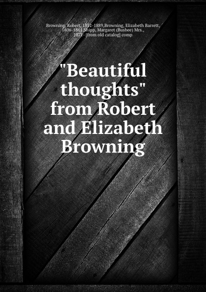 "Книга ""Beautiful thoughts"" from Robert and Elizabeth Browning. Robert Browning"