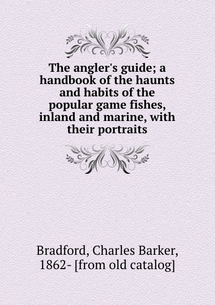цена Charles Barker Bradford The angler.s guide; a handbook of the haunts and habits of the popular game fishes, inland and marine, with their portraits онлайн в 2017 году