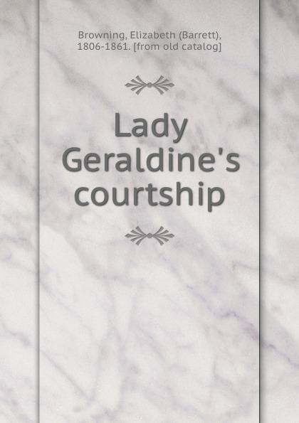 Elizabeth Browning Lady Geraldine.s courtship