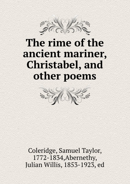 Samuel Taylor Coleridge The rime of the ancient mariner, Christabel, and other poems coleridge christabel rose maud florence nellie or don t care