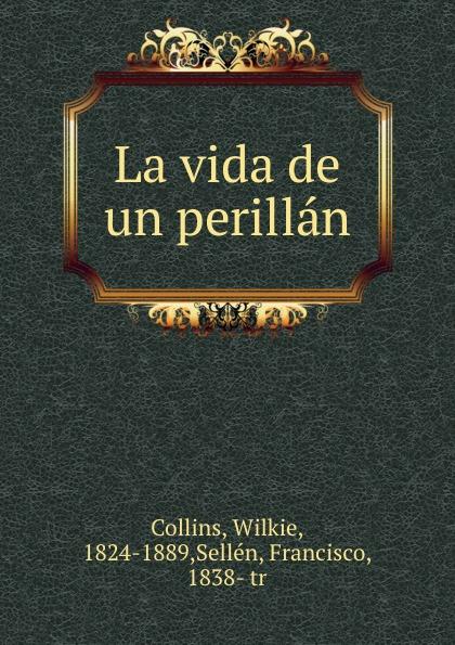 Wilkie Collins La vida de un perillan