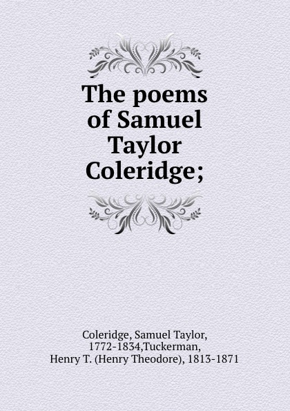 Samuel Taylor Coleridge The poems of Samuel Taylor Coleridge; samuel taylor coleridge the poems of s t coleridge