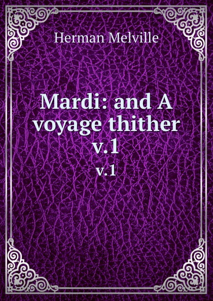 лучшая цена Melville Herman Mardi: and A voyage thither. v.1