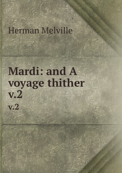 лучшая цена Melville Herman Mardi: and A voyage thither. v.2