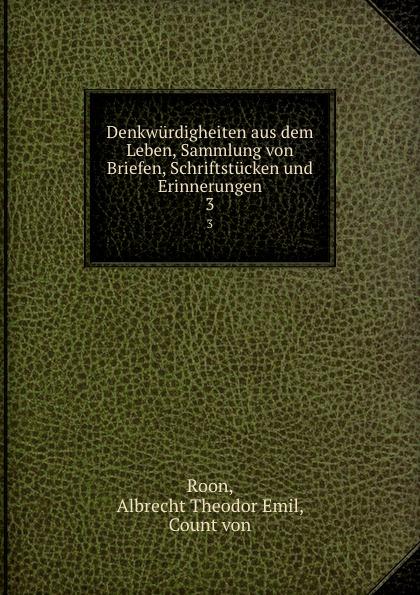 Albrecht Theodor Emil Roon Denkwurdigheiten aus dem Leben, Sammlung von Briefen, Schriftstucken und Erinnerungen. 3