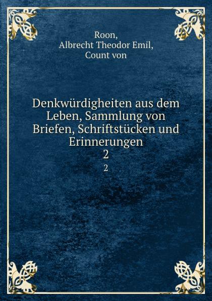 Albrecht Theodor Emil Roon Denkwurdigheiten aus dem Leben, Sammlung von Briefen, Schriftstucken und Erinnerungen. 2