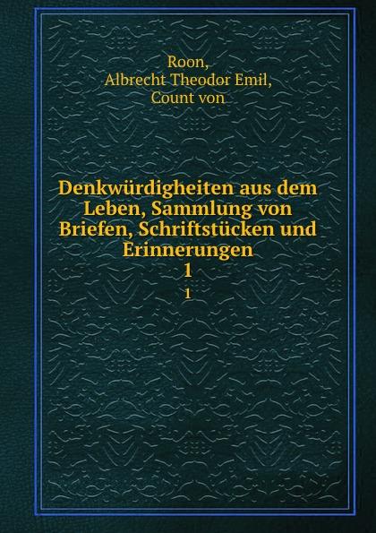 Albrecht Theodor Emil Roon Denkwurdigheiten aus dem Leben, Sammlung von Briefen, Schriftstucken und Erinnerungen. 1