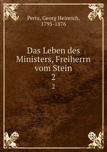 Georg Heinrich Pertz Das Leben des Ministers, Freiherrn vom Stein. 2 georg heinrich pertz das leben des ministers freiherrn vom stein bd 1 h 1823 bis 1831 2 h 1829 bis 1831 german edition