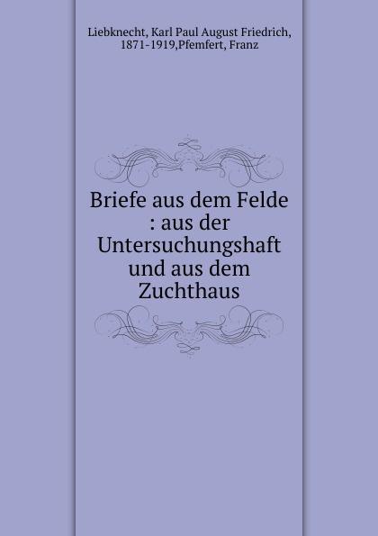 Karl Paul August Friedrich Liebknecht Briefe aus dem Felde : aus der Untersuchungshaft und aus dem Zuchthaus