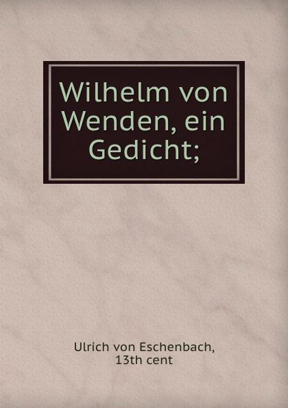 Ulrich von Eschenbach Wilhelm von Wenden, ein Gedicht;
